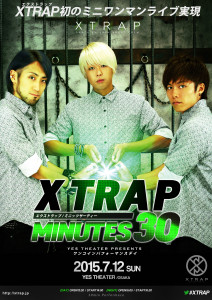 2015.7.12 XTRAP MINUTES 30 at YES THEATER OSAKA